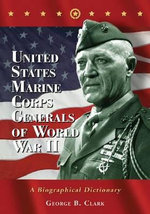 United States Marine Corps Generals of World War II : A Biographical Dictionary - George B. Clark