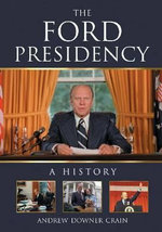 The Ford Presidency : A History - Andrew Downer Crain