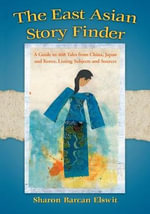 The East Asian Story Finder : A Guide to 468 Tales from China, Japan and Korea, Listing Subjects and Sources - Sharon Barcan Elswit