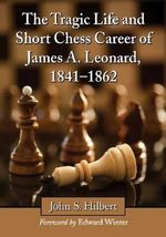 The Tragic Life and Short Chess Career of James A. Leonard, 1841-1862 - John S. Hilbert