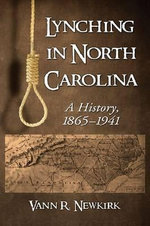 Lynching in North Carolina : A History, 1865-1941 - Vann R. Newkirk