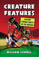 Creature Features : Nature Turned Nasty in the Movies - William Schoell