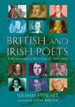 British and Irish Poets : A Biographical Dictionary, 449-2006 - William Stewart