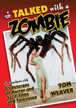 I Talked With a Zombie : Interviews With 23 Veterans of Horror and Sci-Fi Films and Television - Tom Weaver