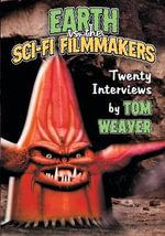 Earth vs. the Sci-Fi Filmmakers : 20 Interviews - Tom Weaver