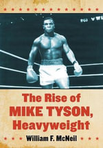 The Rise of Mike Tyson, Heavyweight - William F. McNeil