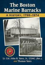 The Boston Marine Barracks : A History, 1799-1974 - John R. Yates