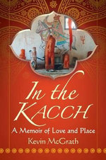 In the Kacch : A Memoir of Love and Place - Kevin McGrath