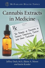 Cannabis Extracts in Medicine : The Promise of Benefits in Seizure Disorders, Cancer and Other Conditions - Jeffrey Dach
