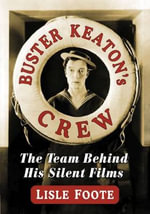 Buster Keaton's Crew : The Team Behind His Silent Films - Lisle Foote