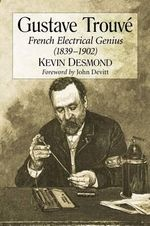 Gustave Trouve : French Electrical Genius (1839-1902) - Kevin Desmond