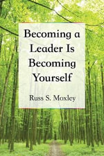 Becoming a Leader is Becoming Yourself - Russ S. Moxley
