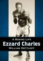 Ezzard Charles : A Boxing Life - William Dettloff