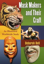 Mask Makers and Their Craft : An Illustrated Worldwide Study - Deborah Bell