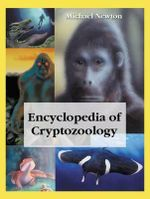 Encyclopedia of Cryptozoology : A Global Guide to Hidden Animals and Their Pursuers - Michael Newton