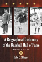 A Biographical Dictionary of the Baseball Hall of Fame - John C. Skipper