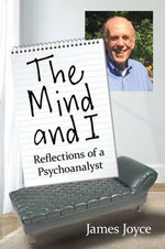 The Mind and I : Reflections of a Psychoanalyst - James Joyce