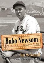 Bobo Newsom : Baseball's Traveling Man - Jim McConnell