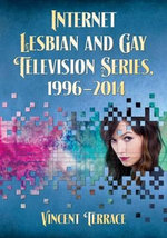 Internet Lesbian and Gay Television Series, 1996-2014 - Vincent Terrace