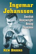 Ingemar Johansson : Swedish Heavyweight Boxing Champion - Ken Brooks
