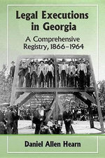 Legal Executions in Georgia a Comprehensive Registry, 1866-1964 : A Comprehensive Registry - Daniel Allen Hearn