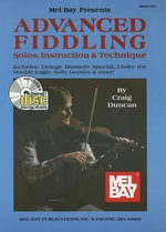 Mel Bay Presents Advanced Fiddling : Solos, Instruction & Technique - Dr Craig Duncan