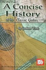 A Concise History of the Classic Guitar - Graham Wade