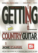 Getting into Country Guitar : Mel Bay's Getting Into... - Joseph J. Carr