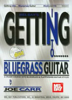 Getting into Bluegrass Guitar : A Crash Course into Bluegrass & Flatpicking Guitar Styles - Joseph J. Carr