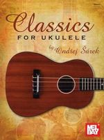 Classics for Ukulele : Backgrounds, Nodels, and Skills for Elementary Tea... - Ondrej Sarek