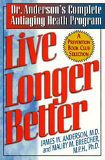 Live Longer Better : Dr. Anderson's Complete Antiaging Health Program - James W. Anderson