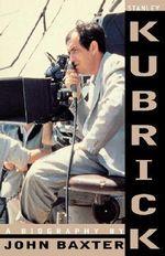 Stanley Kubrick : A Biography - John Baxter