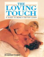 The Loving Touch : The Guide to Being a Better Lover - Andrew Stanway