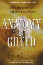 Anatomy of Greed : Telling the Unshredded Truth from Inside Enron - Brian Cruver