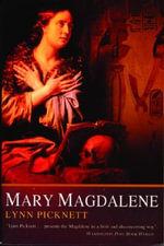 Mary Magdalene : Christianity's Hidden Goddess - Lynn Picknett