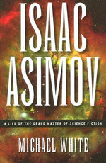Isaac Asimov : A Life of the Grand Master of Science Fiction - Michael White