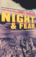 Night and Fear : A Centenary Collection of Stories - Cornell Woolrich
