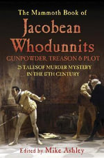 The Mammoth Book of Jacobean Whodunnits : 24 Murder Mysteries from the Age of Gunpowder, Treason and Plot