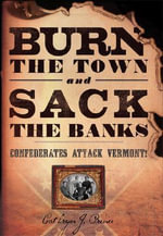 Burn the Town and Sack the Banks : Confederates Attack Vermont! - Cathryn Prince