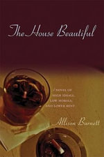 House Beautiful : A Novel of High Ideals, Low Morals, and Lower Rent - A Burnett