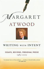 Writing with Intent : Essays, Reviews, Personal Prose, 1983-2005 - Margaret Atwood