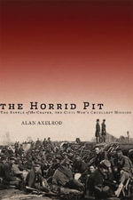 The Horrid Pit : The Battle of the Crater, the Civil War's Cruellest Mission - Alan Axelrod