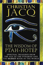 The Wisdom of Ptah-Hotep : Spiritual Treasures from the Age of the Pyramids and the Oldest Book in the World - Christian Jacq