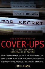 The Mammoth Book of Cover-ups : The 100 Most Terrifying Conspiracies of All Time - Jon E. Lewis