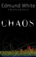 Chaos : A Novella and Stories - Edmund White