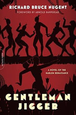 Gentleman Jigger : A Novel of the Harlem Renaissance - Richard Nugent