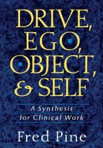 Drive, Ego, Object, And Self : A Synthesis For Clinical Work - Fred Pine