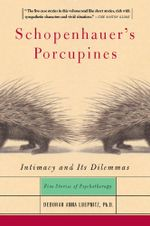 Schopenhauer's Porcupines : Intimacy And Its Dilemmas: Five Stories Of Psychotherapy - Deborah Luepnitz
