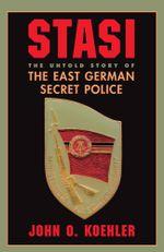 Stasi : The Untold Story Of The East German Secret Police - John O Koehler