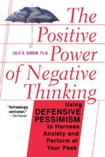 The Positive Power of Negative Thinking - Julie Norem
